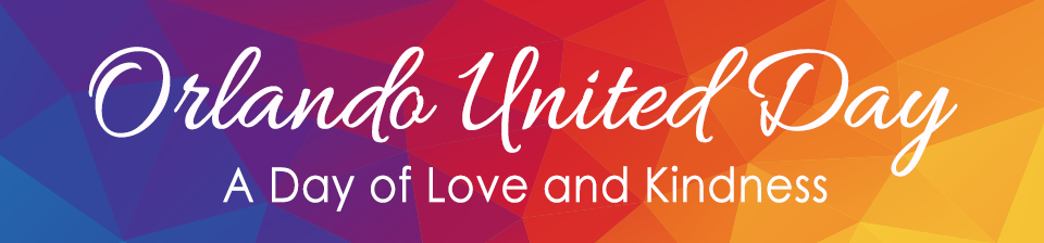 Orlando United Day. A Day of Love and Kindness